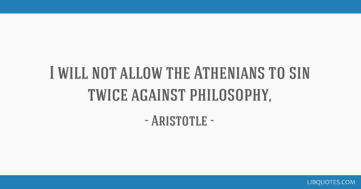 I will not allow the Athenians to sin twice against philosophy,