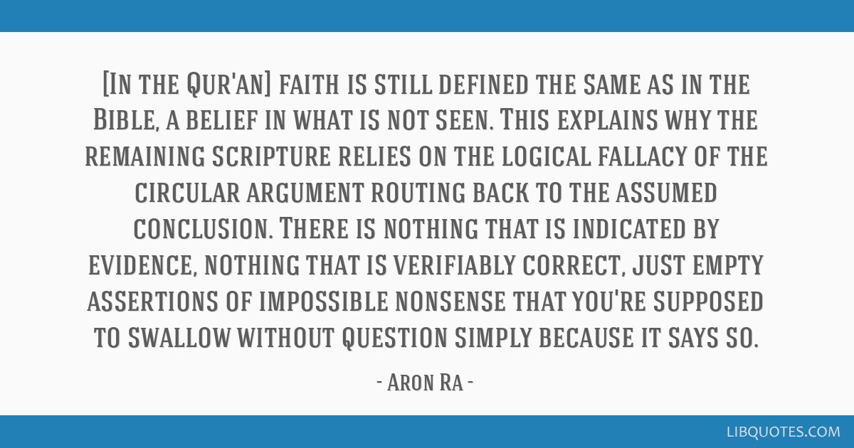 [In the Qur'an] faith is still defined the same as in the Bible, a belief in what is not seen. This explains why the remaining scripture relies on...