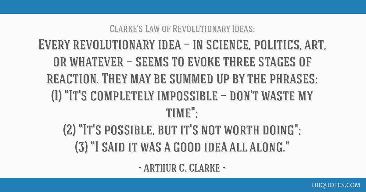 Every revolutionary idea — in science, politics, art, or whatever — seems to evoke three stages of reaction. They may be summed up by the...