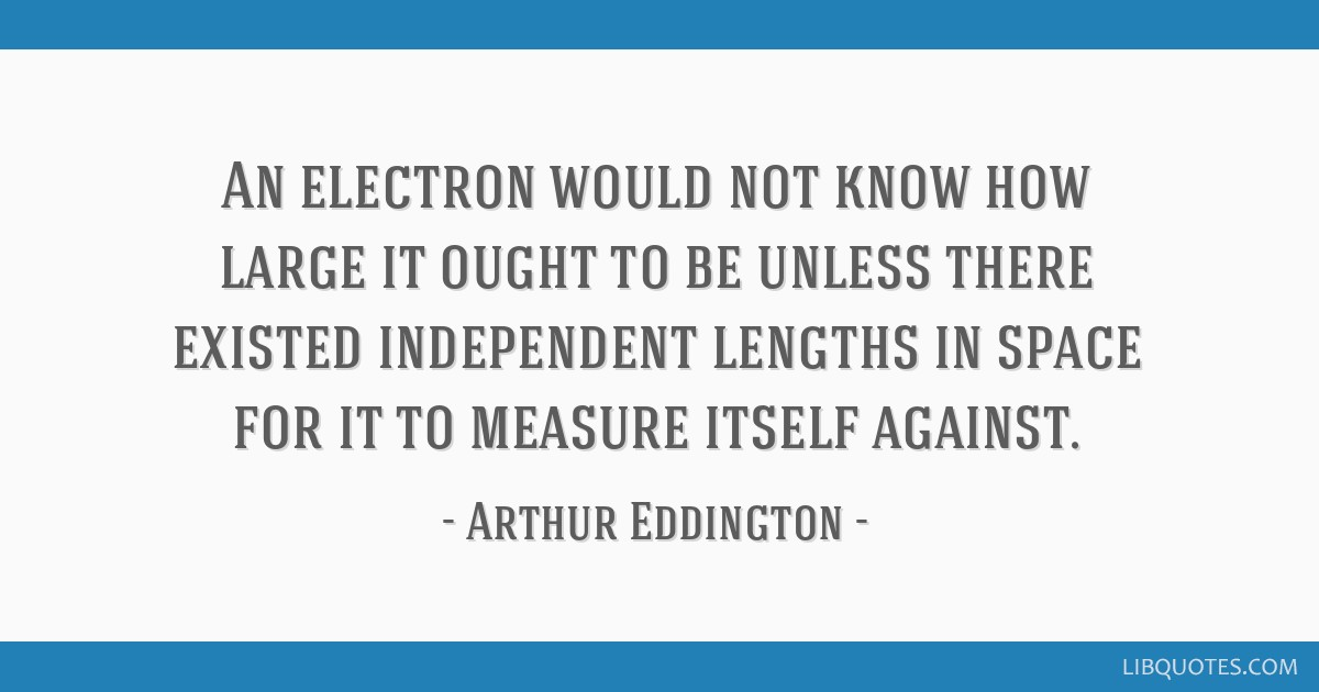 An electron would not know how large it ought to be unless there existed independent lengths in space for it to measure itself against.