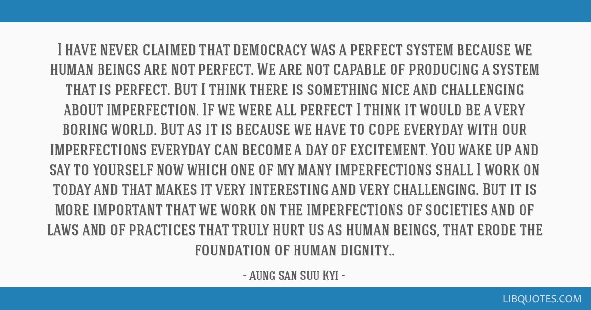 I Have Never Claimed That Democracy Was A Perfect System Because We