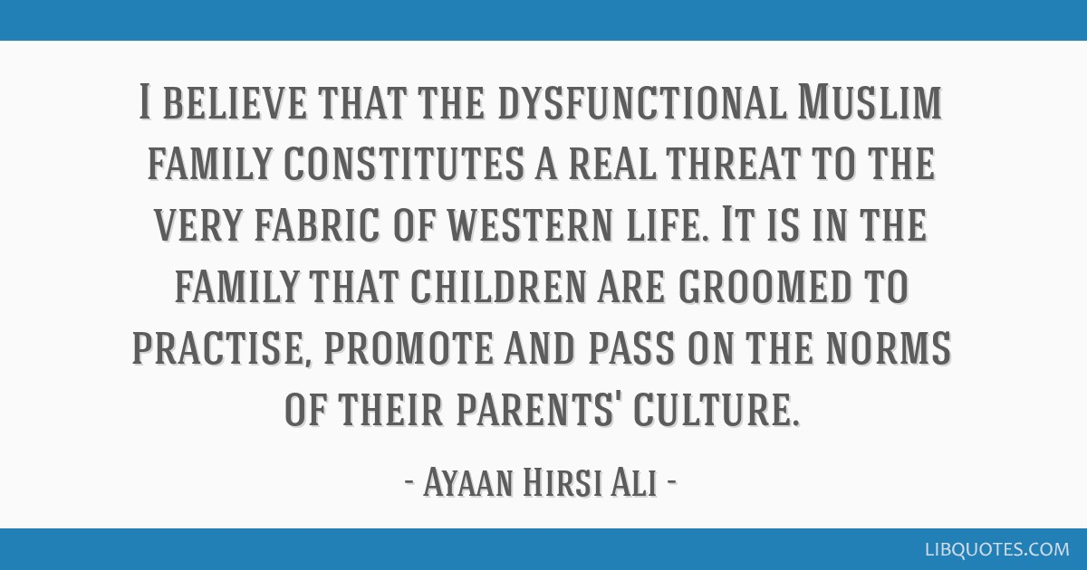 I Believe That The Dysfunctional Muslim Family Constitutes A Real