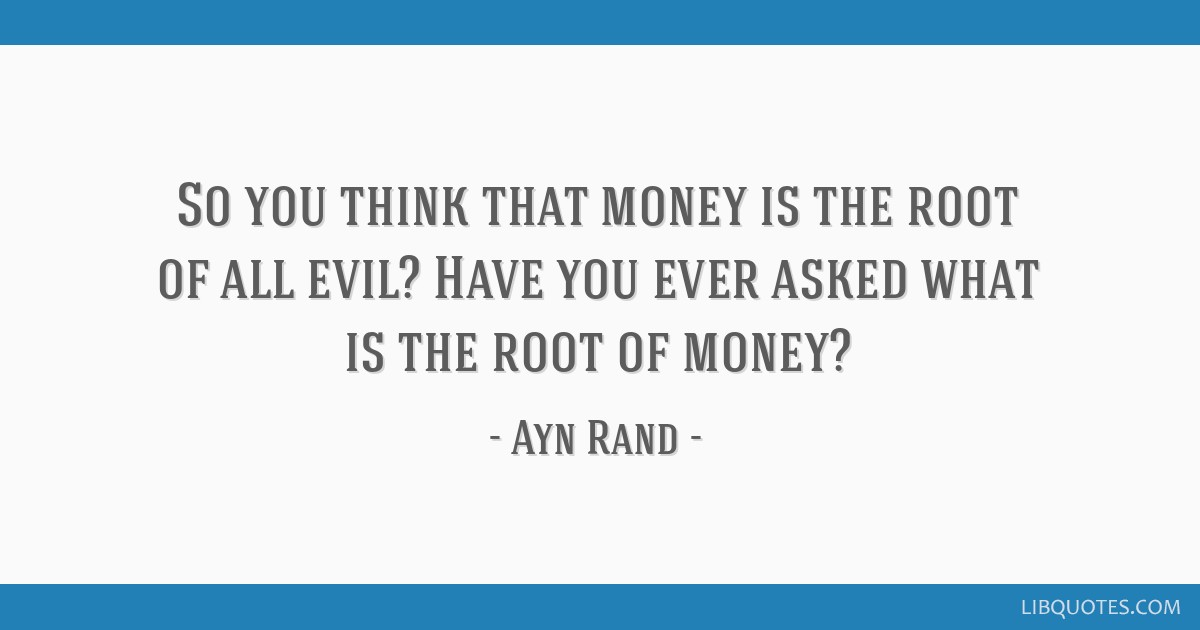 So You Think That Money Is The Root Of All Evil Have You