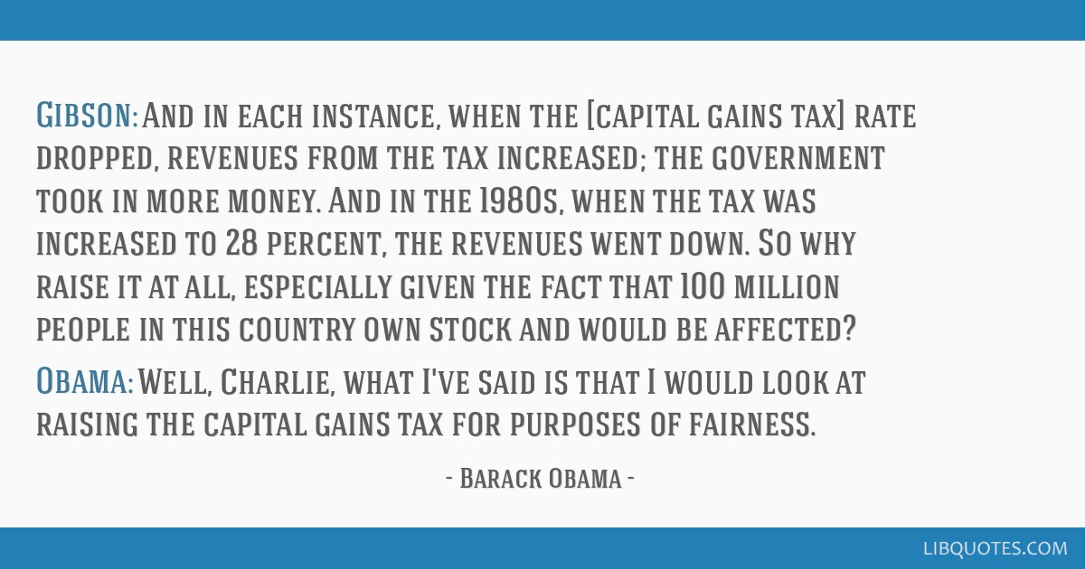 Gibson: And in each instance, when the [capital gains tax] rate dropped, revenues from the tax increased; the government took in more money. And in...