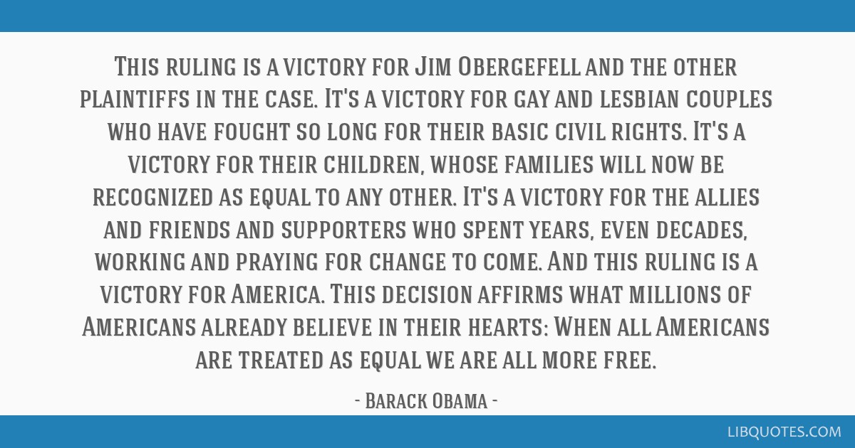 This ruling is a victory for Jim Obergefell and the other plaintiffs in the case. It's a victory for gay and lesbian couples who have fought so long...