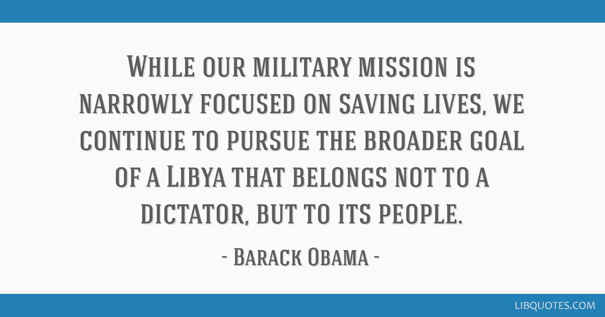 While Our Military Mission Is Narrowly Focused On Saving Lives We