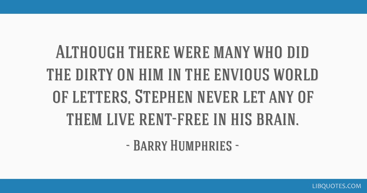 Although there were many who did the dirty on him in the envious world of letters, Stephen never let any of them live rent-free in his brain.