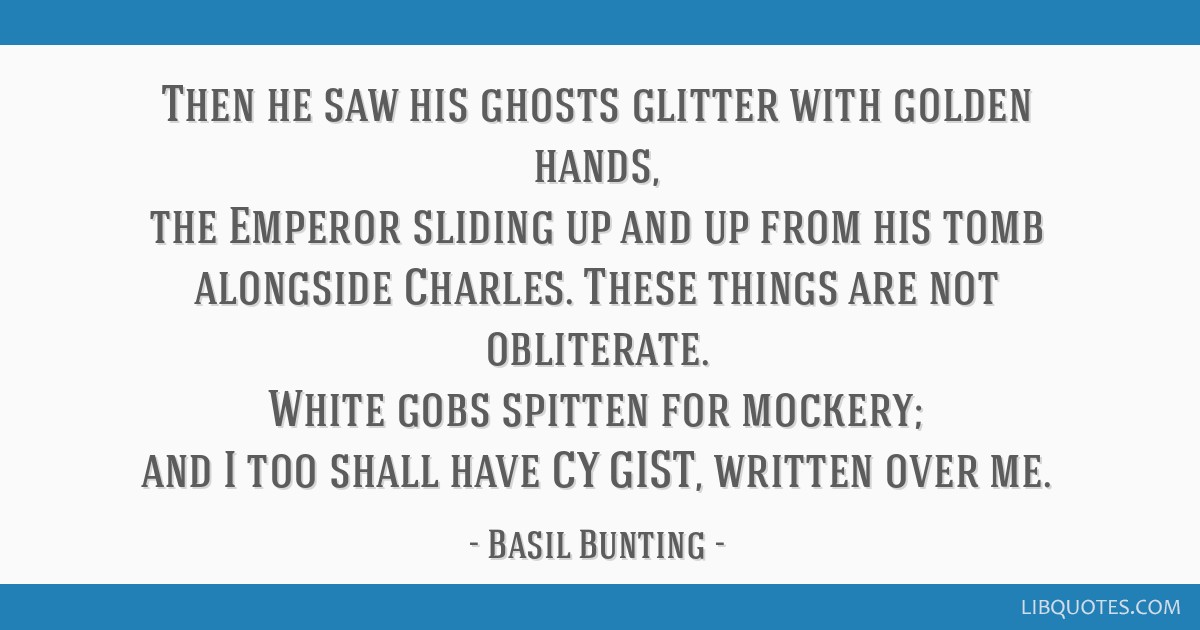 Then he saw his ghosts glitter with golden hands, the Emperor sliding up and up from his tomb alongside Charles. These things are not obliterate....