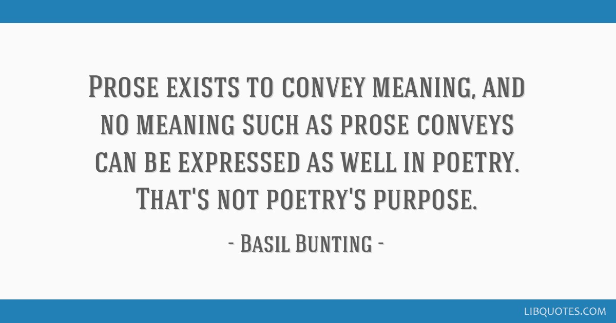 Prose exists to convey meaning, and no meaning such as prose conveys can be expressed as well in poetry. That's not poetry's purpose.