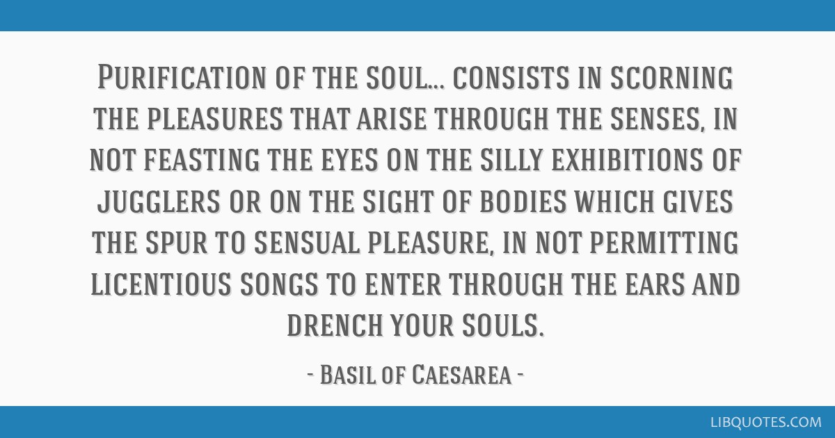 Purification of the soul... consists in scorning the pleasures that arise through the senses, in not feasting the eyes on the silly exhibitions of...