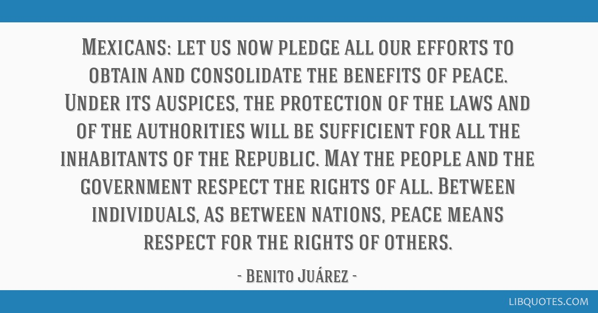 Mexicans: let us now pledge all our efforts to obtain and consolidate the benefits of peace. Under its auspices, the protection of the laws and of...