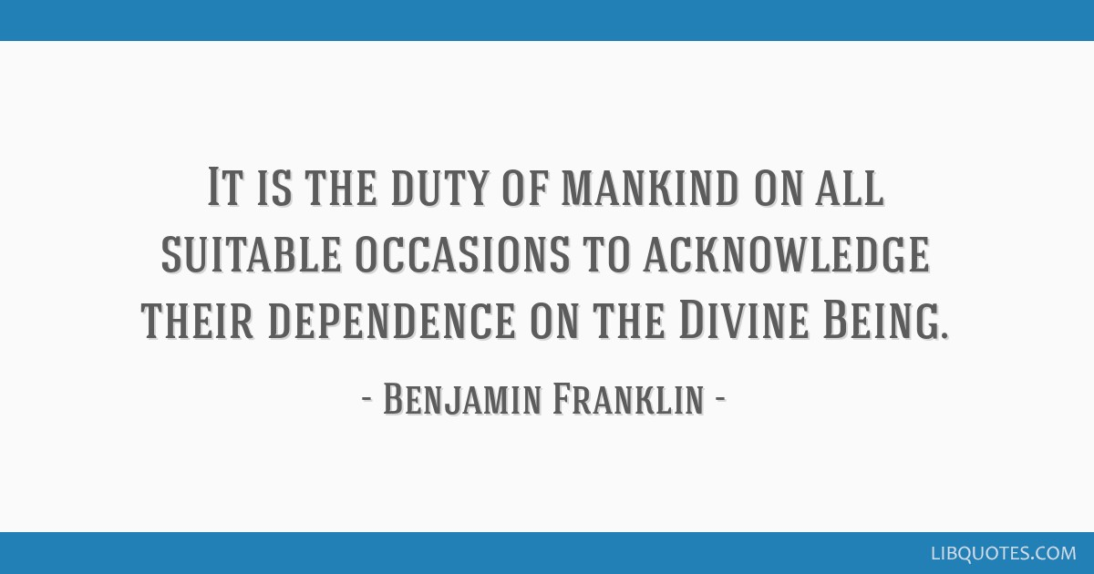 It is the duty of mankind on all suitable occasions to acknowledge their dependence on the Divine Being.
