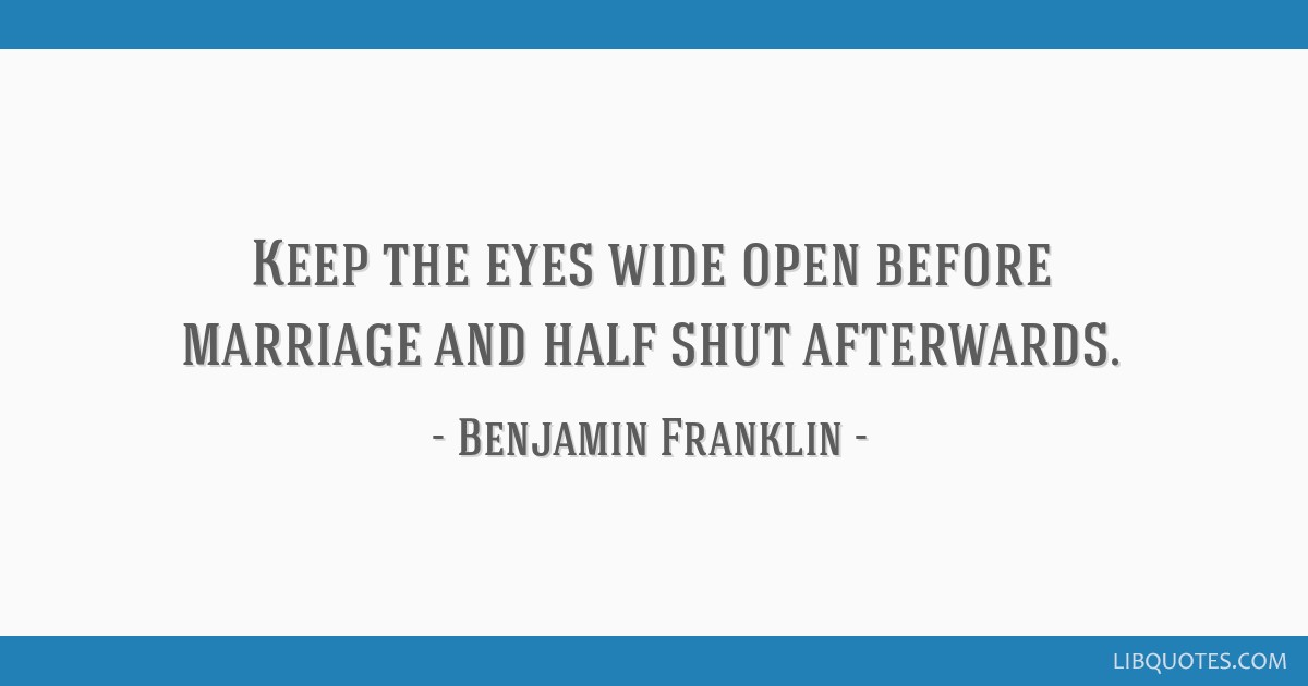 Keep The Eyes Wide Open Before Marriage And Half Shut Afterwards