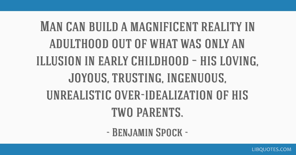 Man can build a magnificent reality in adulthood out of what was only an illusion in early childhood – his loving, joyous, trusting, ingenuous,...