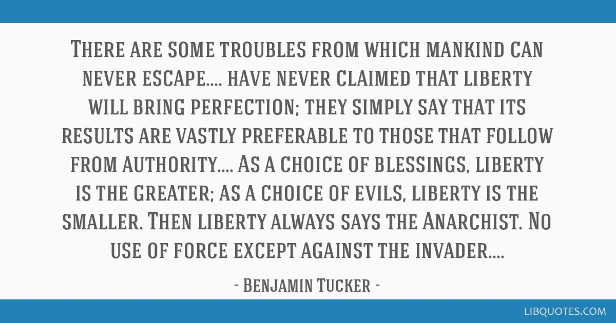 There are some troubles from which mankind can never escape.... have never claimed that liberty will bring perfection; they simply say that its...