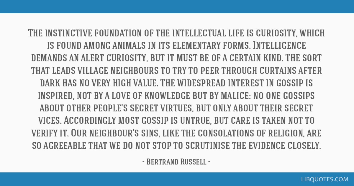The instinctive foundation of the intellectual life is curiosity, which is found among animals in its elementary forms. Intelligence demands an alert ...