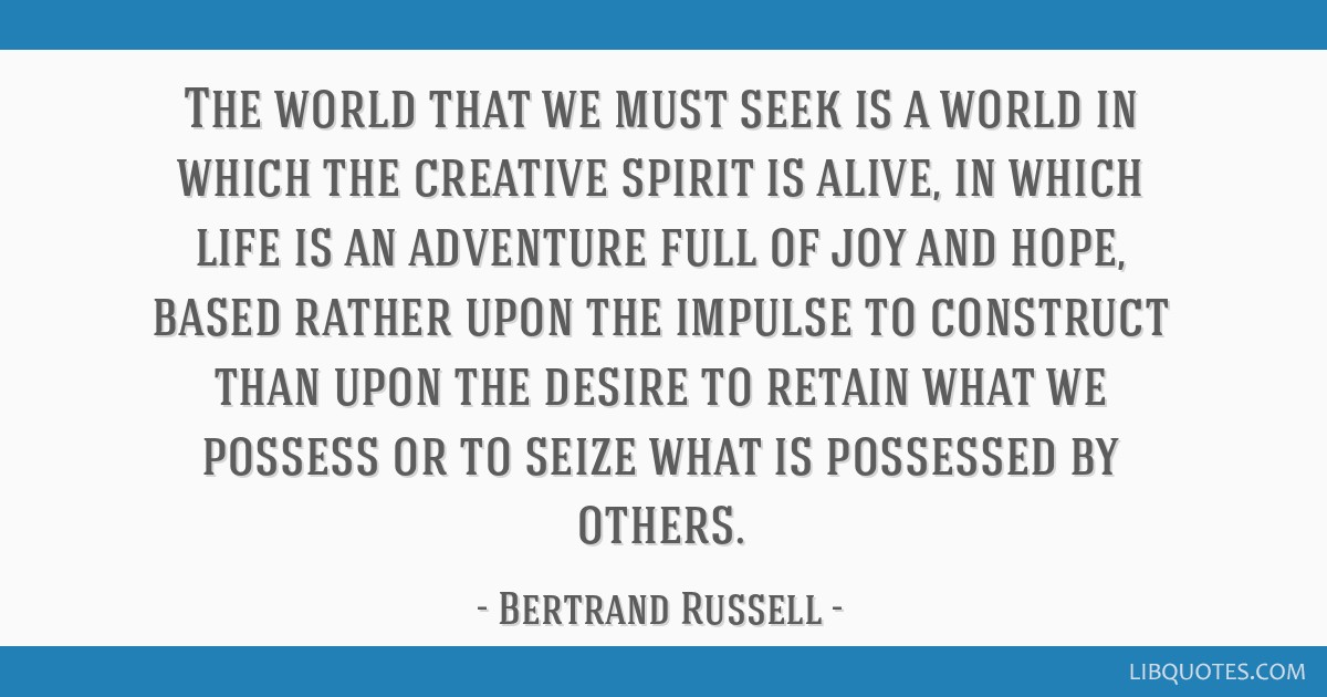 The world that we must seek is a world in which the creative spirit is alive, in which life is an adventure full of joy and hope, based rather upon...