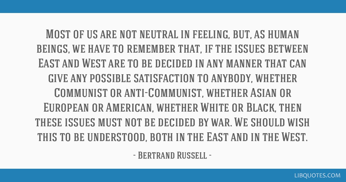 Most of us are not neutral in feeling, but, as human beings, we have to remember that, if the issues between East and West are to be decided in any...