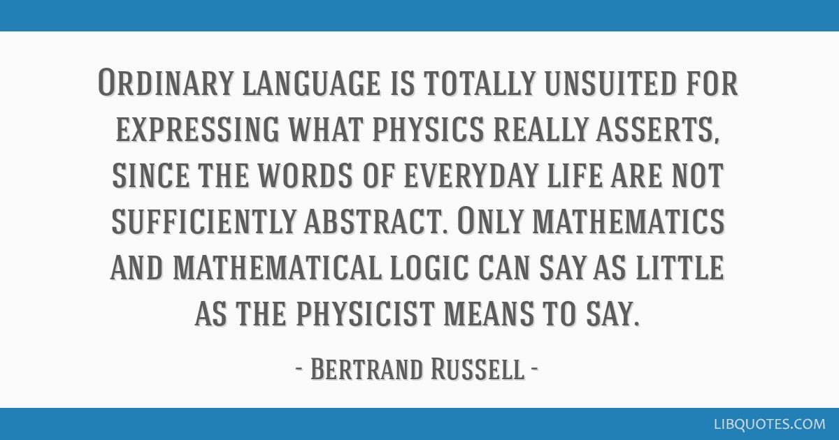 Ordinary Language Is Totally Unsuited For Expressing What Physics