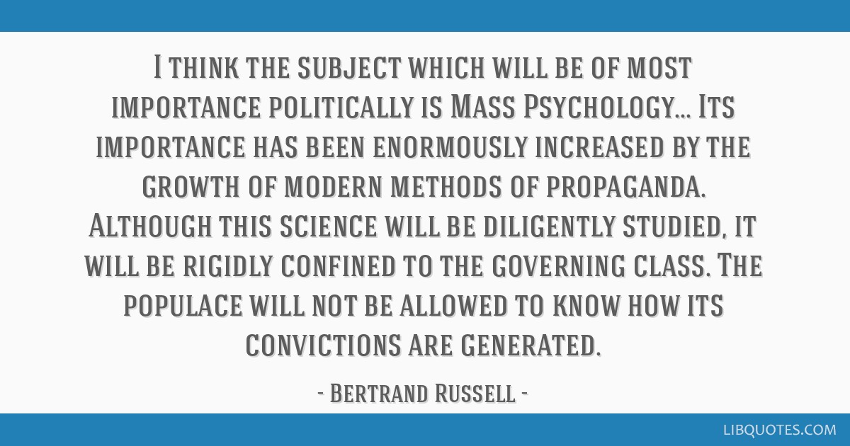 I think the subject which will be of most importance politically is Mass Psychology... Its importance has been enormously increased by the growth of...