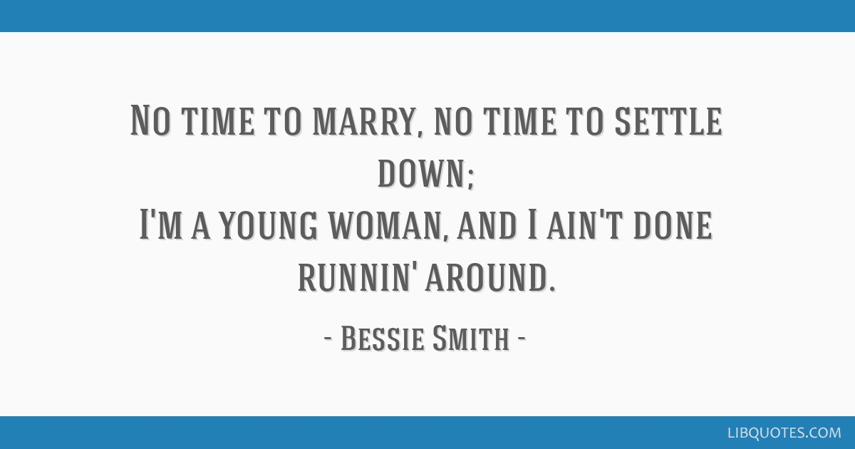 Bessie Smith Quotes Enchanting Time To Marry No Time To Settle Down I'm A Young Woman And I Ain'