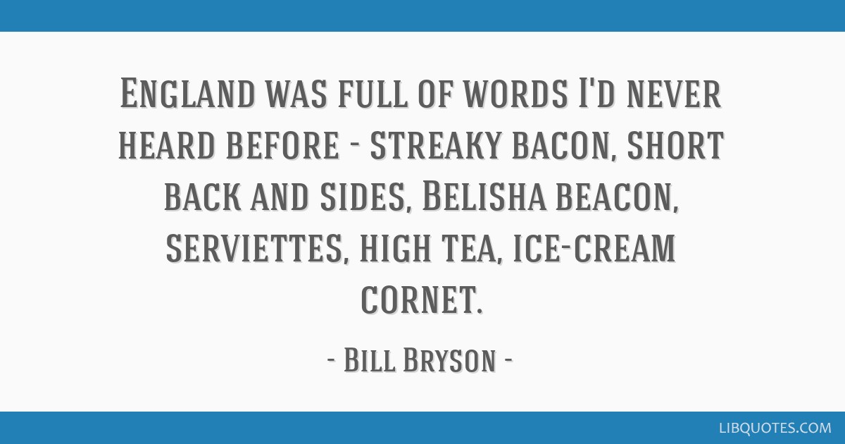 England was full of words I\'d never heard before - streaky ...