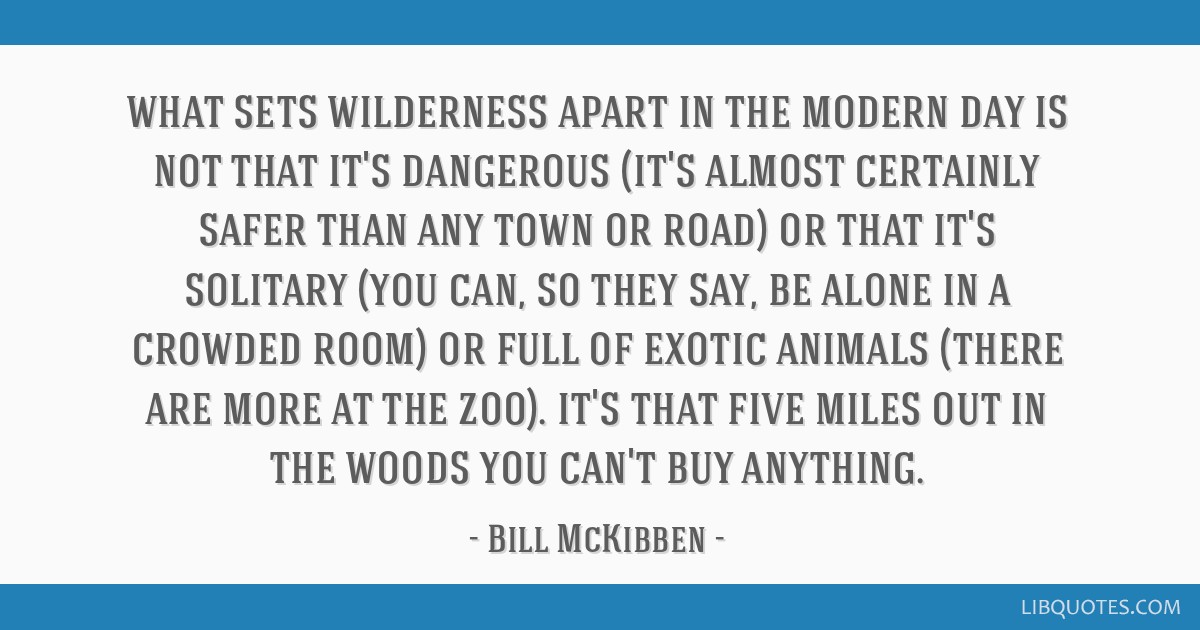 What Sets Wilderness Apart In The Modern Day Is Not That Its