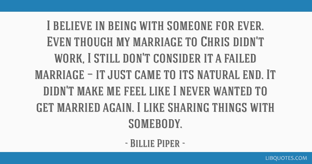 I believe in being with someone for ever  Even though my marriage to