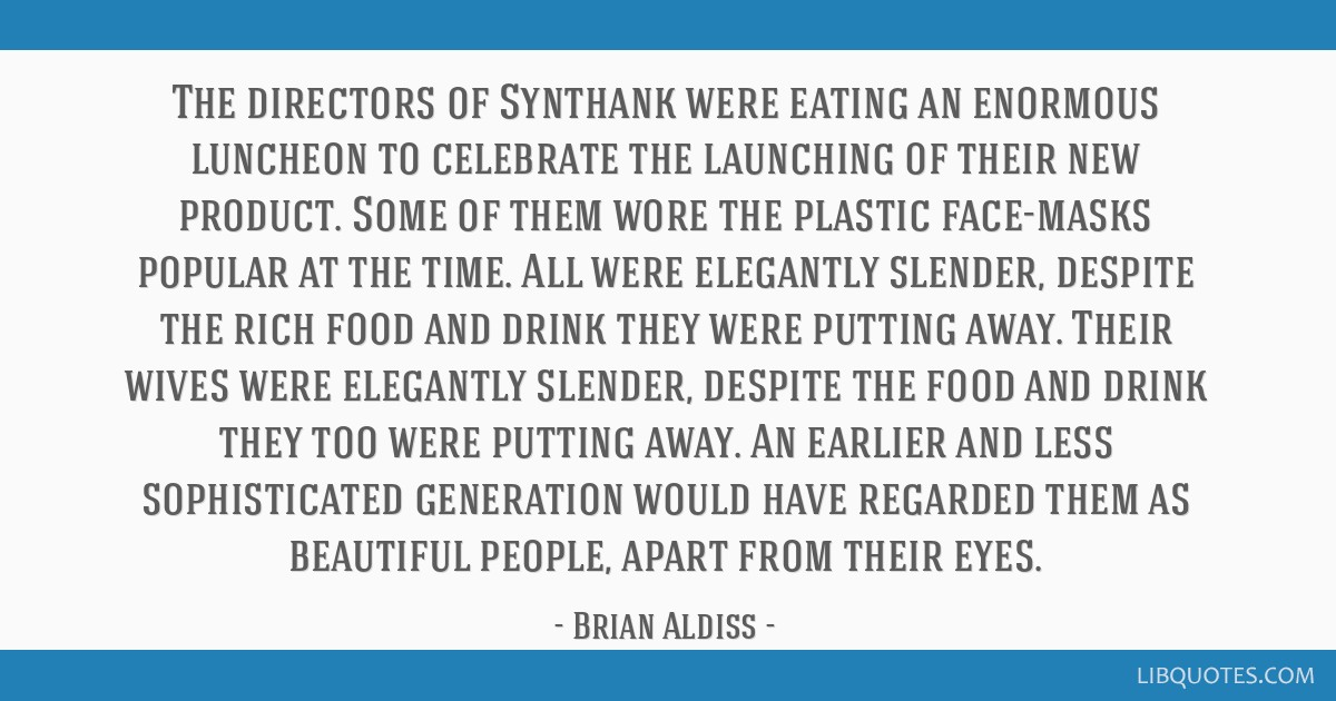 The directors of Synthank were eating an enormous luncheon to celebrate the launching of their new product. Some of them wore the plastic face-masks...