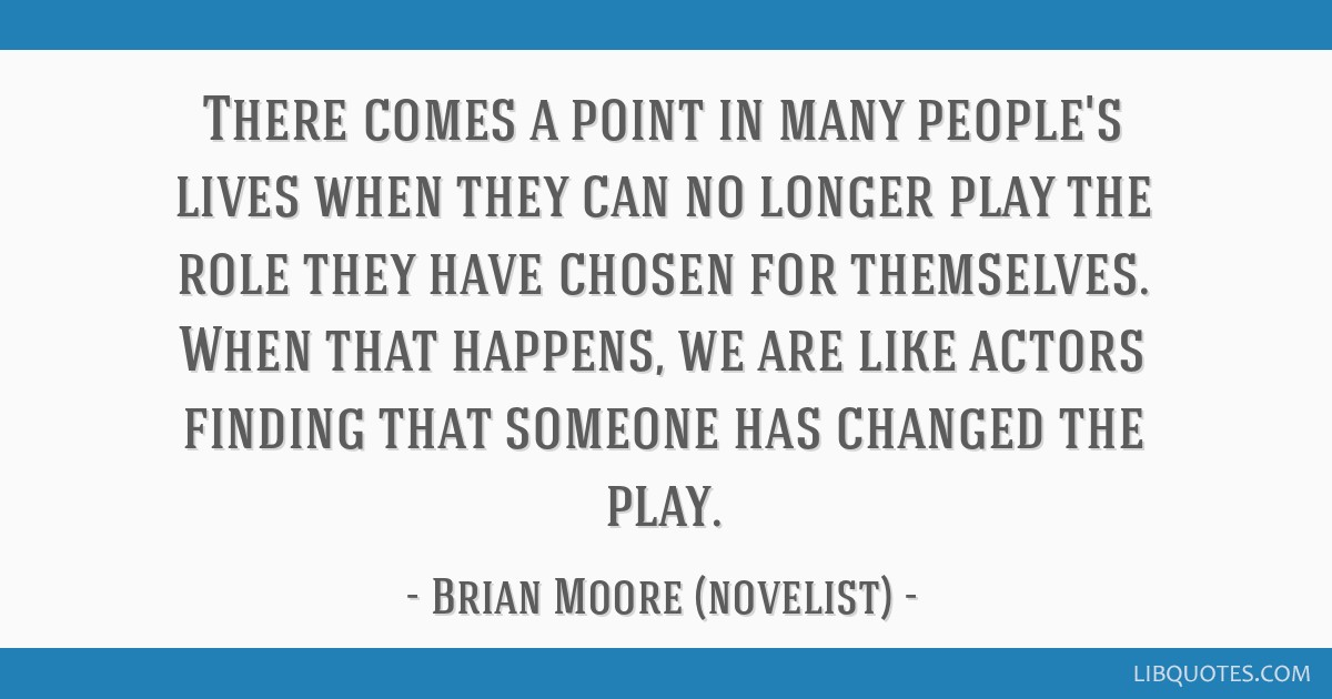 There comes a point in many people's lives when they can no longer play the role they have chosen for themselves. When that happens, we are like...