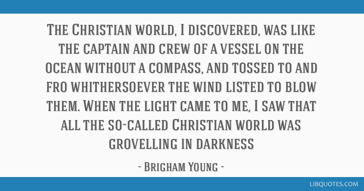 The Christian world, I discovered, was like the captain and crew of a vessel on the ocean without a compass, and tossed to and fro whithersoever the...