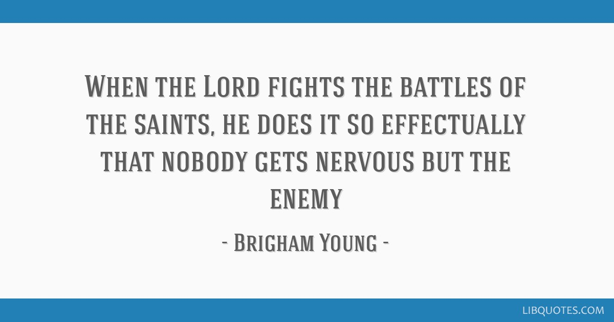 When the Lord fights the battles of the saints, he does it so effectually that nobody gets nervous but the enemy