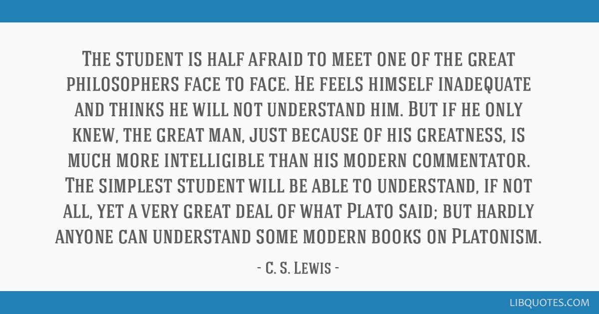 The student is half afraid to meet one of the great philosophers face to face. He feels himself inadequate and thinks he will not understand him. But ...