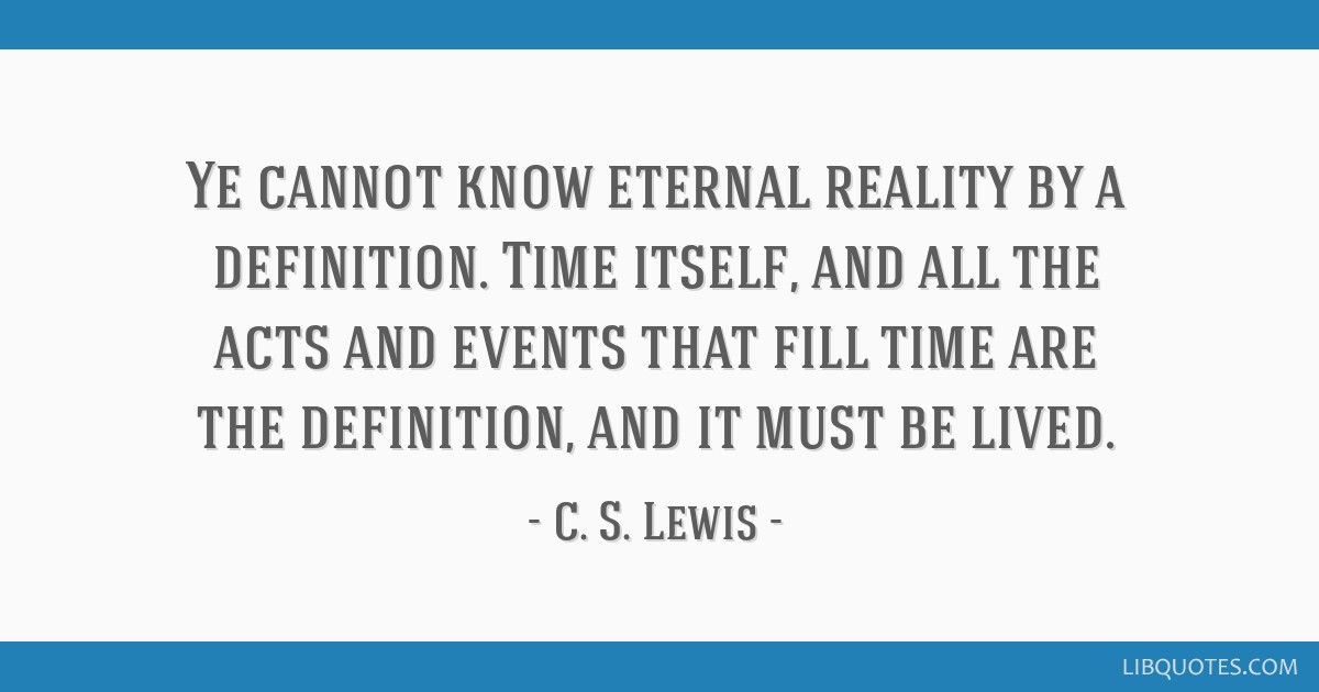 ye cannot know eternal reality by a definition time itself and