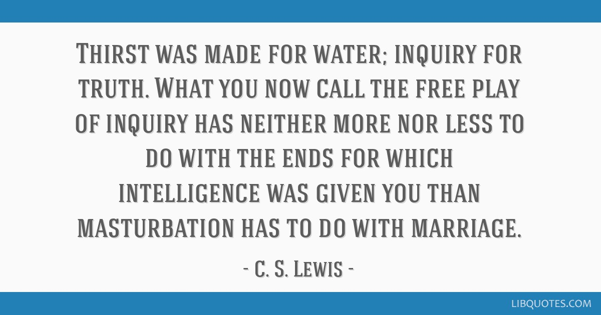 Thirst was made for water; inquiry for truth. What you now call the free play of inquiry has neither more nor less to do with the ends for which...