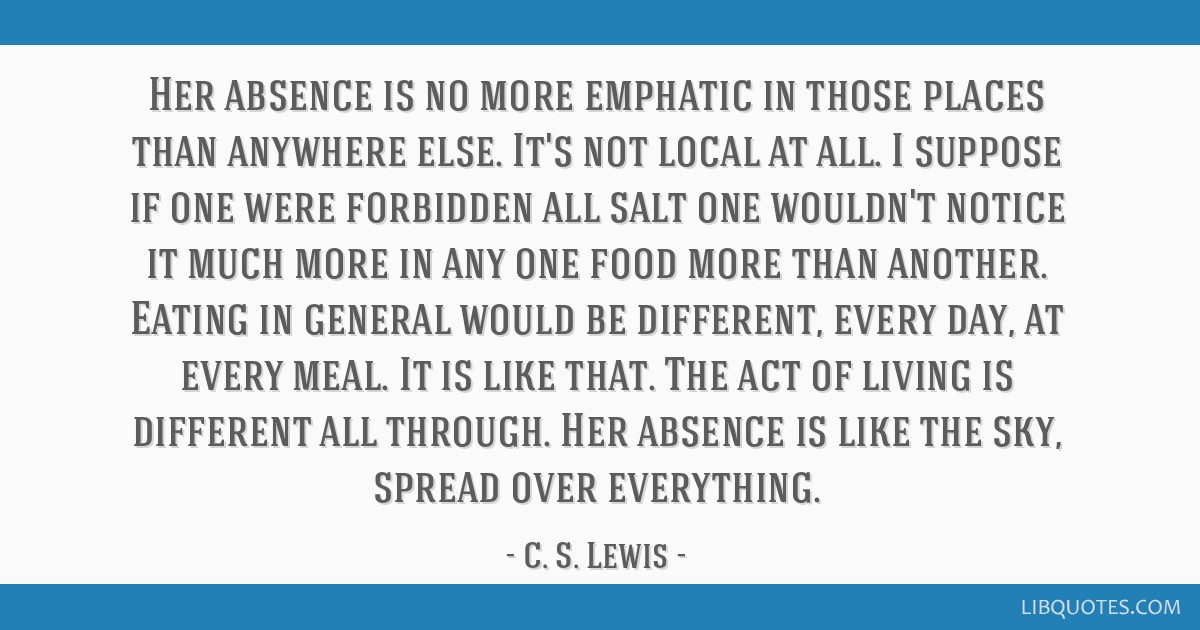 Her absence is no more emphatic in those places than anywhere else. It's not local at all. I suppose if one were forbidden all salt one wouldn't...