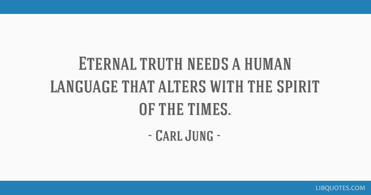 Spirit Of Truth Quotes: Eternal Truth Needs A Human Language That Alters With The