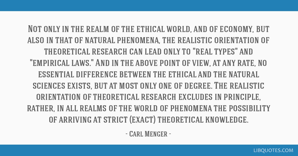 Not only in the realm of the ethical world, and of economy, but also in that of natural phenomena, the realistic orientation of theoretical research...