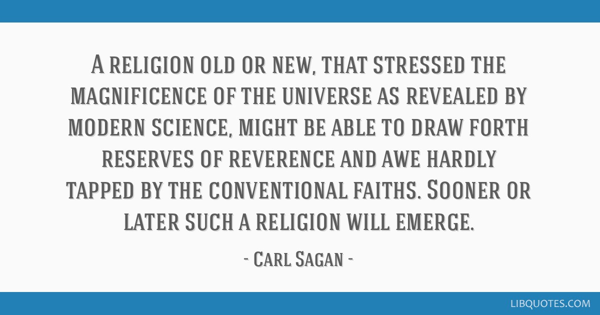 A religion old or new, that stressed the magnificence of the universe as revealed by modern science, might be able to draw forth reserves of...