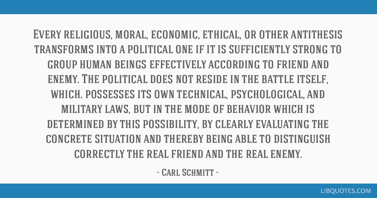Every religious, moral, economic, ethical, or other antithesis transforms into a political one if it is sufficiently strong to group human beings...