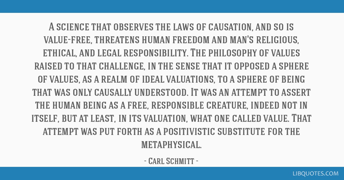 A science that observes the laws of causation, and so is value-free, threatens human freedom and man's religious, ethical, and legal responsibility....