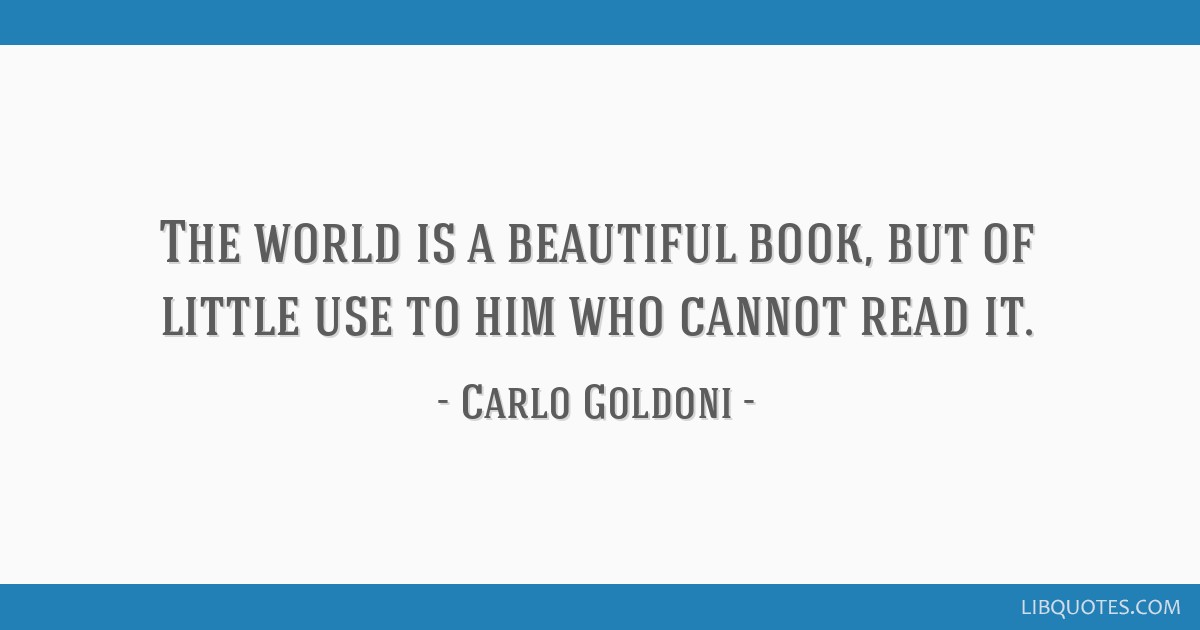 The world is a beautiful book, but of little use to him who cannot read it.