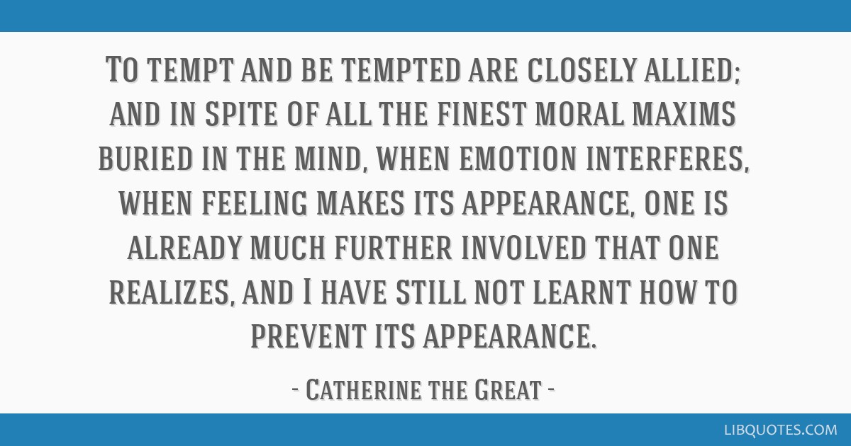 To tempt and be tempted are closely allied; and in spite of all the finest moral maxims buried in the mind, when emotion interferes, when feeling...