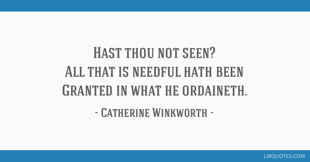 Hast thou not seen? All that is needful hath been Granted in what he ordaineth.