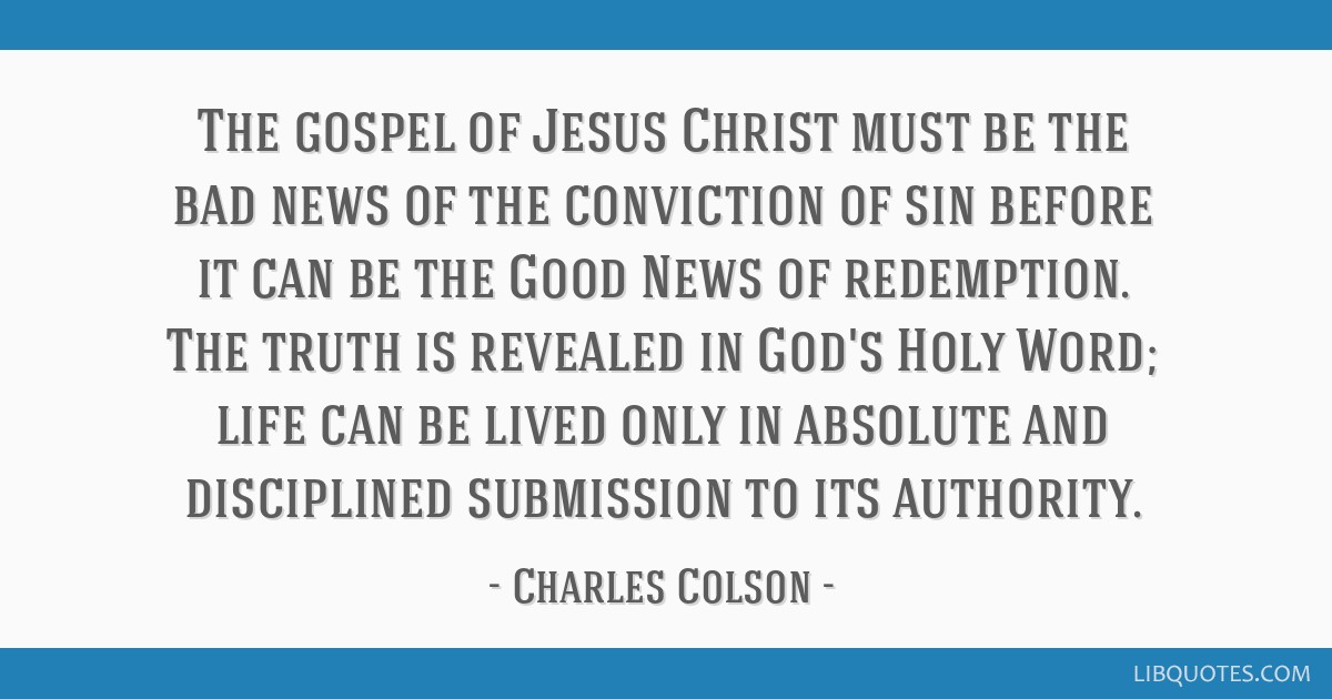 the gospel of jesus christ must be the bad news of the conviction