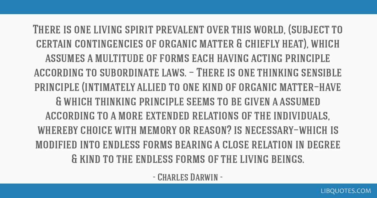 There is one living spirit prevalent over this world, (subject to certain contingencies of organic matter & chiefly heat), which assumes a multitude...