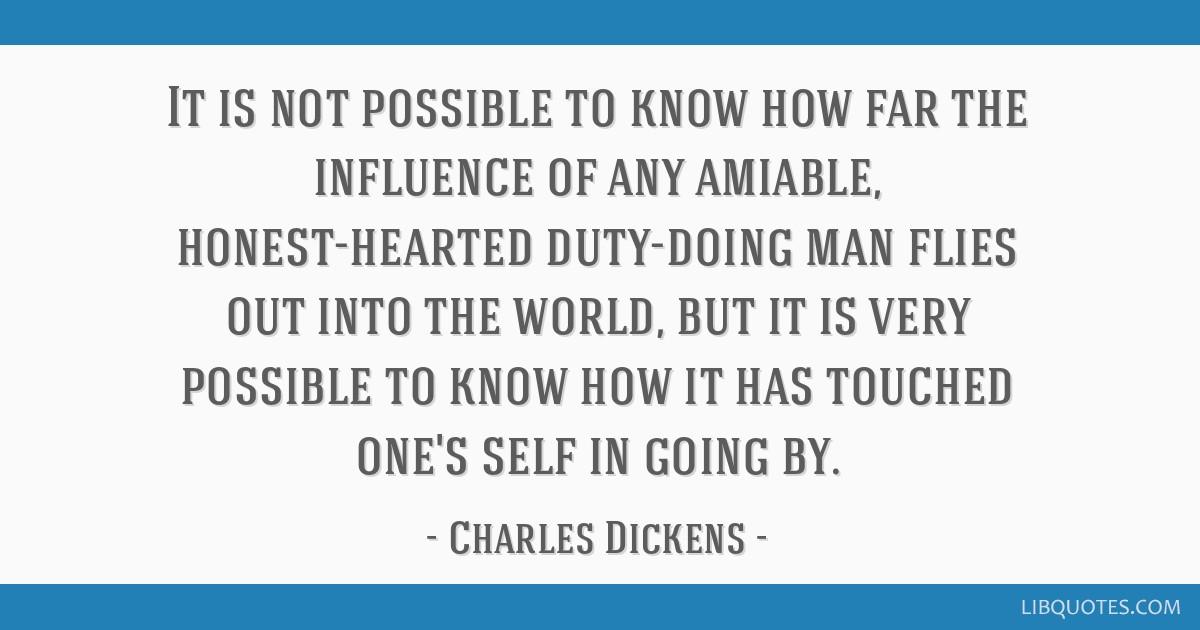 It is not possible to know how far the influence of any amiable, honest-hearted duty-doing man flies out into the world, but it is very possible to...