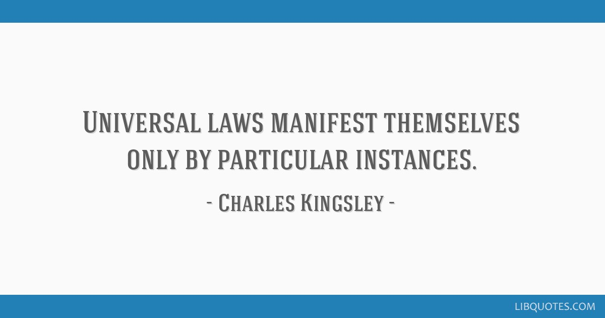 Universal laws manifest themselves only by particular instances.