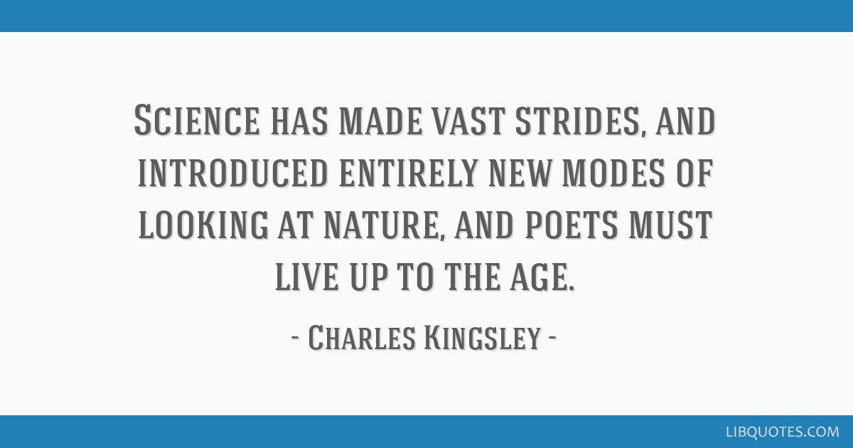 Science has made vast strides, and introduced entirely new modes of looking at nature, and poets must live up to the age.