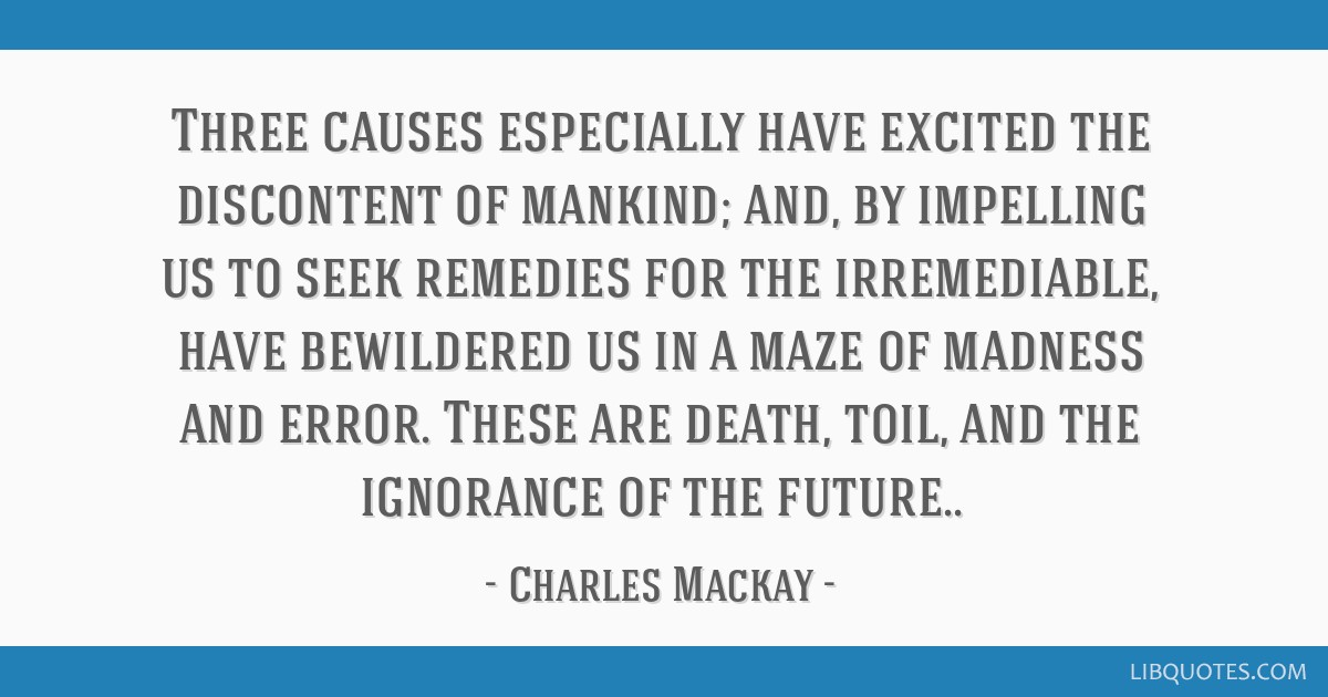 Three causes especially have excited the discontent of mankind; and, by impelling us to seek remedies for the irremediable, have bewildered us in a...